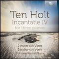 Ten Holt: Incantatie IV