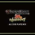 INDEPENDENT 20th ANNIVERSARY ALL DUB PLATE MIX