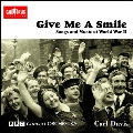 ギヴ・ミー・ア・スマイル ~ 第二次世界大戦の歌と音楽
