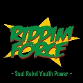 RIDDIM FORCE -Soul Rebel Youth Power-