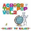 ACROSS THE POP vol.2~GALAXY TO GALAXY~