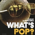 WHAT'S POP? MIXED BY DJ MURAKAMIGO