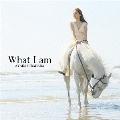 What I am [CD+DVD]<初回盤>