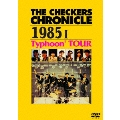 THE CHECKERS CHRONICLE 1985 I Typhoon' TOUR