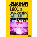 """THE CHECKERS CHRONICLE 1991 II I have a Dream TOUR """"WHITE PARTY"""" II"""
