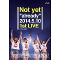 "Not yet ""already"" 2014.5.10 1st LIVE"