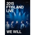 2015 FTISLAND LIVE [We Will] TOUR DVD [2DVD+PHOTOBOOK]<完全初回生産限定盤>