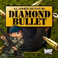 ALL JAPANESE DUB PLATE MIX DIAMOND BULLET