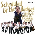 Scheduled by the Budget<完全生産限定盤>