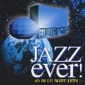 ジャズ エヴァー! : 40ブルーノート・ヒッツ