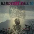HARDCORE BALL10