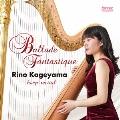 Ballade Fantastique -Rino Kageyama harp recital-