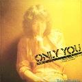 オンリー・ユー SINCE COMING FOR LIFE + Single Collection