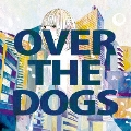 OVER THE DOGS