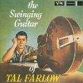 ザ・スウィンギング・ギター・オブ・タル・ファーロウ<限定盤>