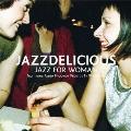JAZZDELICIOUS JAZZ FOR WOMEN FICTITIOUS RADIO PROGRAM PROVIDE BY DJ MUSICA