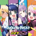 TVアニメーション SHOW BY ROCK!! OST Plus
