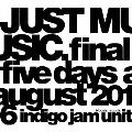 JUST MUSIC. Final Five Days August 2016