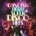 ダンシング・ヒーロー~スーパー・ディスコ・ヒッツ<レコードの日対象商品/生産限定盤>