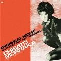 OVERHEAT.NIGHT(EXTENDED MIX)<レコードの日対象商品/完全生産限定盤>