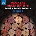Music for Brass Septet Vol. 5 - Faure, Ravel, Debussy