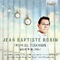 Jean Baptiste Robin: Fantaisie Mecanique - Music with Organ
