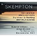 ハワード・スケンプトン: ピアノ協奏曲、他