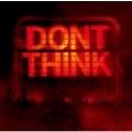 Don't Think [CDサイズ/CD+DVD]