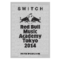 SWITCH SPECIAL ISSUE: Red Bull Music Academy Tokyo 2014