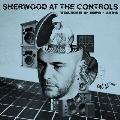 Sherwood At The Controls - Volume 1: 1979-1984<期間限定廉価盤>