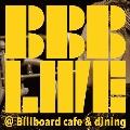 BBB LIVE @Billboard cafe&dining