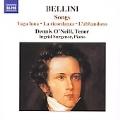 BELLINI:SONGS:LA RICORDANZA(MEMORY)/LA FARFALLETTA(THE BUTTERFLY)/SOGNO D'INFANZIA(DREAM OF CHILDHOOD)/TRE ARIETTE/ETC:DENNIS O'NEILL(T)/INGRID SURGENOR(p)