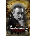 Rachmaninov - His Letters, His Home Movies, And His Own Recordings