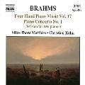 BRAHMS:FOUR-HAND PIANO MUSIC VOL.17:PIANO CONCERTO NO.1 OP.15/JOACHIM:DEMETRIUS OVERTURE:SILKE-THORA MATTHIES(p)/CHRISTIAN KOHN(p)