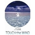 TOUCH the WIND