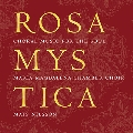 Rosa Mystica - Choral Music for the Soul