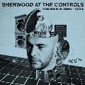 SHERWOOD AT THE CONTROLS - VOLUME 1: 1979-1984<期間限定スペシャルプライス盤>