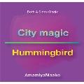 City magic/Hummingbird