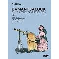 Gretry: L'Amant Jaloux ou les Fausses Apparences