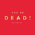 YOU'RE DEAD! [INSTRUMENTALS]<期間限定スペシャルプライス盤>