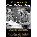50 Years with Peter Paul and Mary