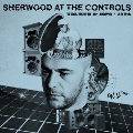 Sherwood At The Controls - Volume 1: 1979-1984