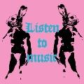 """""""Listen to music"""""""