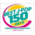 BEST J-POP 150 HITS ~MEGAMORI SUPER MIX~ Mixed by DJ ROYAL