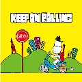 KEEP ON ROLLING
