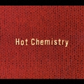 Hot Chemistry<完全生産限定盤>