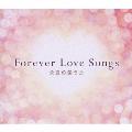 Forever Love Songs ~永遠の愛うた~