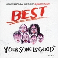 YOUR SONG IS GOOD / BEST<初回限定盤>