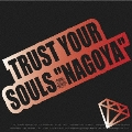 "TRUST YOUR SOULS ""NAGOYA"""