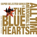 THE BLUE HEARTS 30th ANNIVERSARY ALL TIME MEMORIALS ~SUPER SELECTED SONGS~<通常盤>